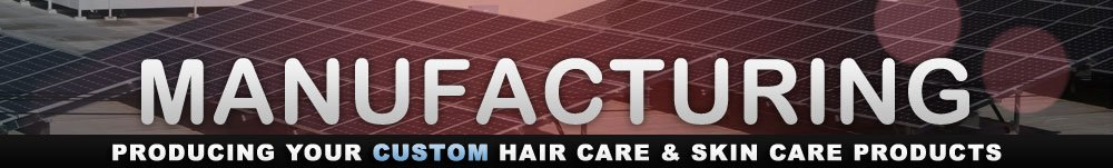 Manufacturing - Producing Your Hair Care & Skin Care Products